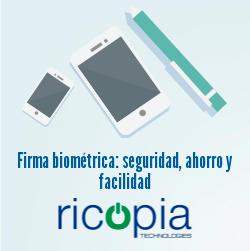 Firma Biométrica: seguridad, facilidad y gran aceptación