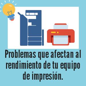 ¿Qué problemas pueden afectar al rendimiento de tus equipos de impresión?
