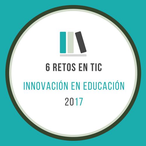 6 retos en TIC para la innovación en la educación.