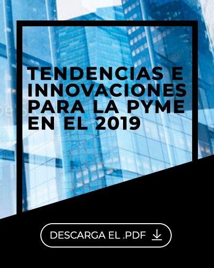 Innovación Tendencias e Innovaciones para la PYME 2019
